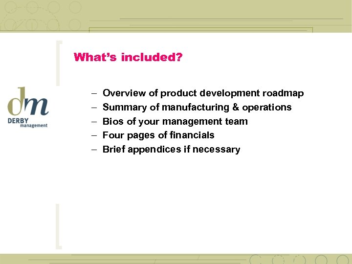 What's included? – – – Overview of product development roadmap Summary of manufacturing &