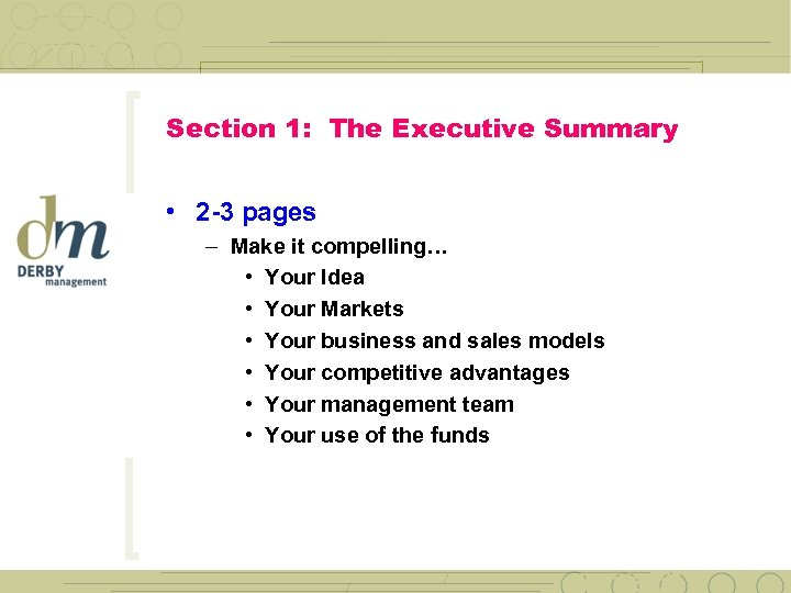 Section 1: The Executive Summary • 2 -3 pages – Make it compelling… •