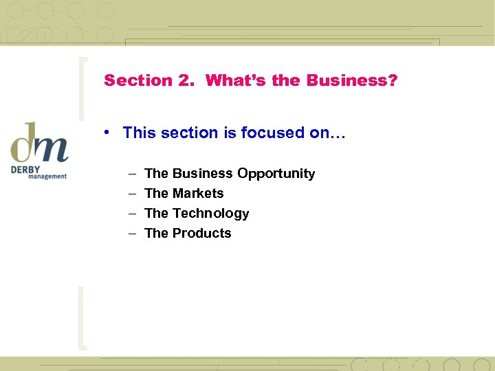 Section 2. What's the Business? • This section is focused on… – – The