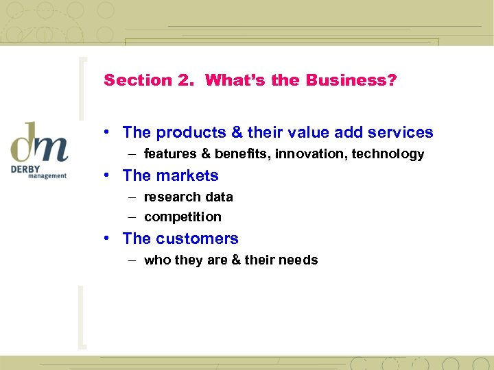 Section 2. What's the Business? • The products & their value add services –