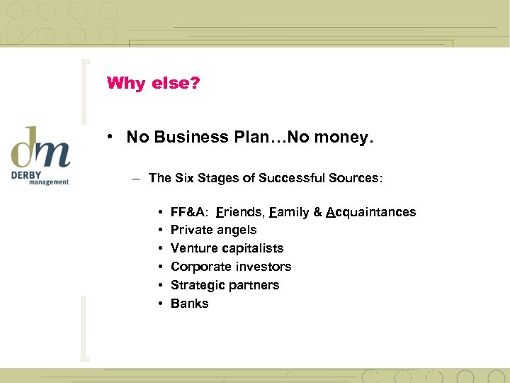 Why else? • No Business Plan…No money. – The Six Stages of Successful Sources: