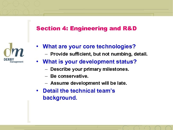 Section 4: Engineering and R&D • What are your core technologies? – Provide sufficient,