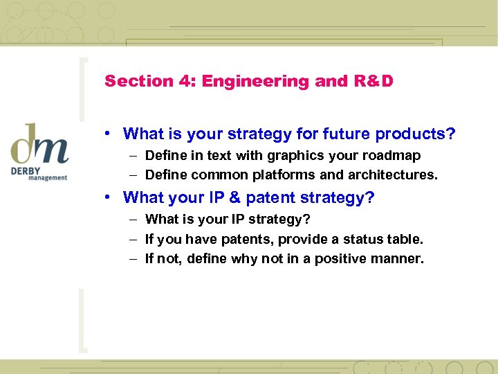 Section 4: Engineering and R&D • What is your strategy for future products? –