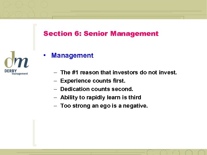 Section 6: Senior Management • Management – – – The #1 reason that investors
