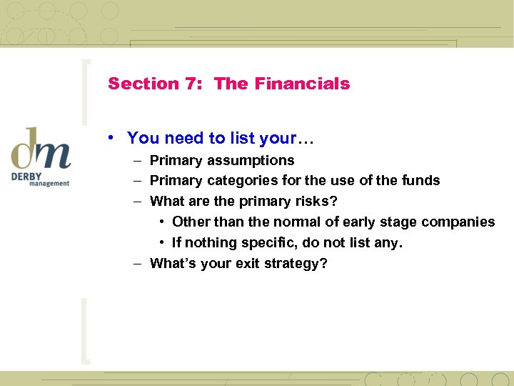 Section 7: The Financials • You need to list your… – Primary assumptions –