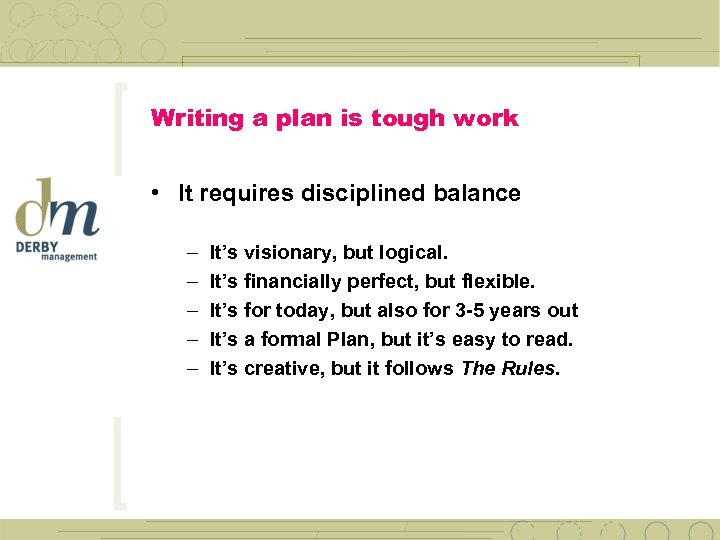 Writing a plan is tough work • It requires disciplined balance – – –