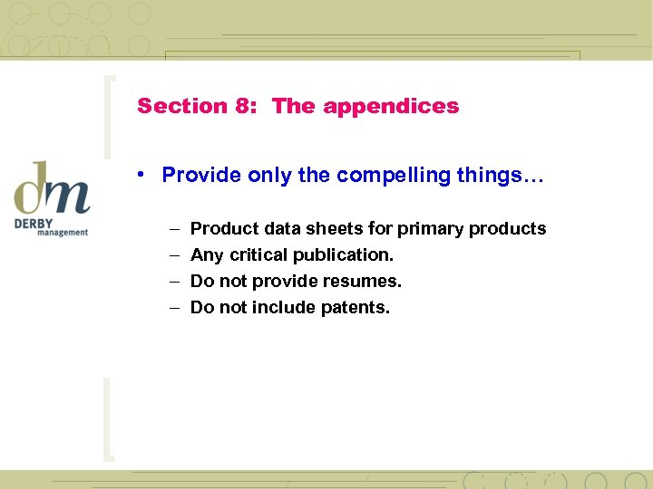 Section 8: The appendices • Provide only the compelling things… – – Product data