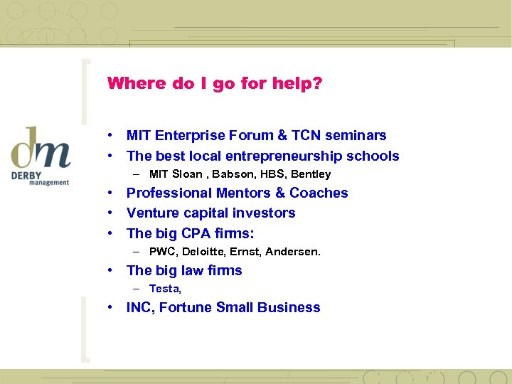 Where do I go for help? • MIT Enterprise Forum & TCN seminars •