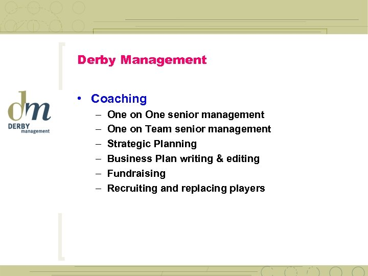 Derby Management • Coaching – – – One on One senior management One on