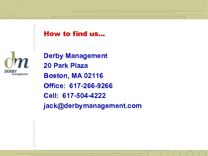 How to find us… Derby Management 20 Park Plaza Boston, MA 02116 Office: 617