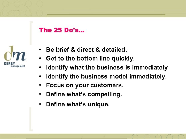 The 25 Do's… • • • Be brief & direct & detailed. Get to
