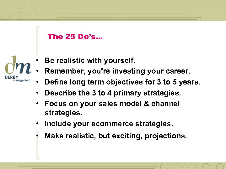 The 25 Do's… • • • Be realistic with yourself. Remember, you're investing your