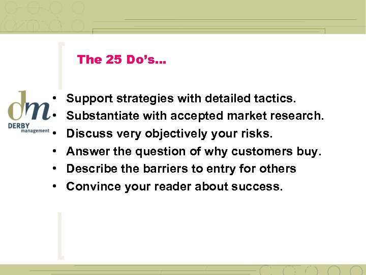 The 25 Do's… • • • Support strategies with detailed tactics. Substantiate with accepted