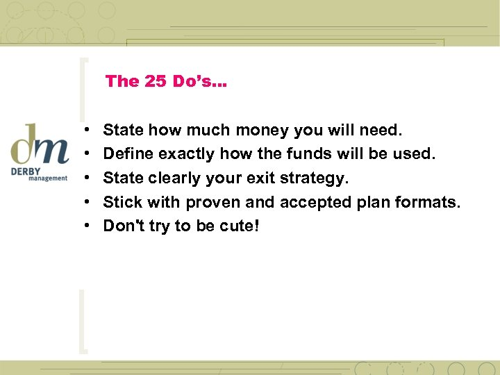 The 25 Do's… • • • State how much money you will need. Define