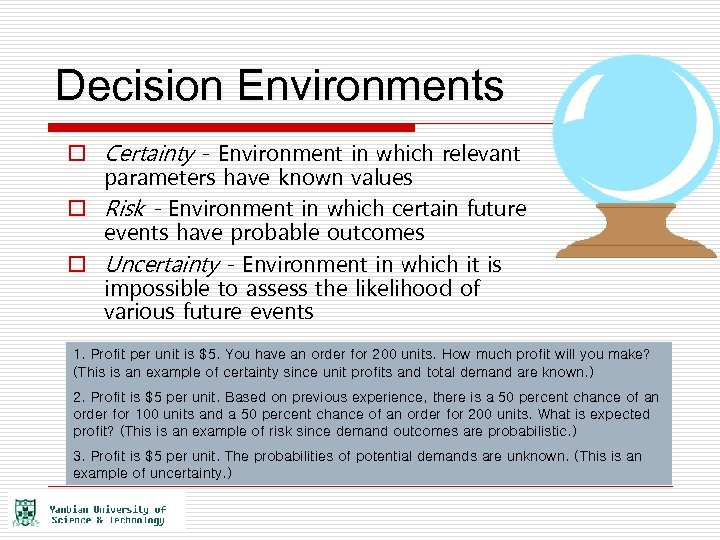 Decision Environments o Certainty - Environment in which relevant parameters have known values o