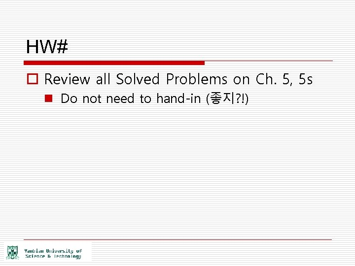 HW# o Review all Solved Problems on Ch. 5, 5 s n Do not