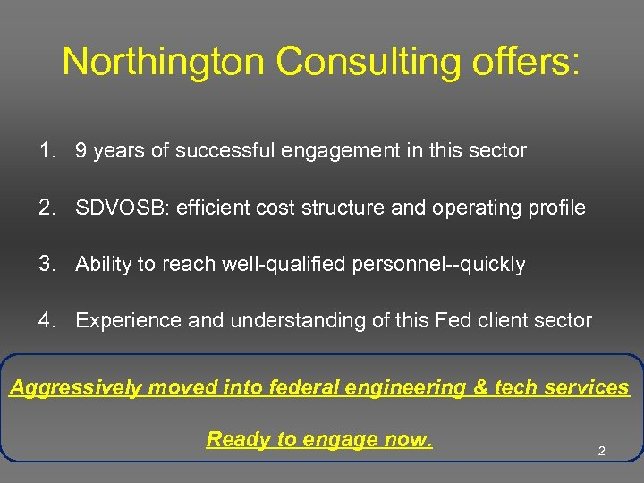 Northington Consulting offers: 1. 9 years of successful engagement in this sector 2. SDVOSB: