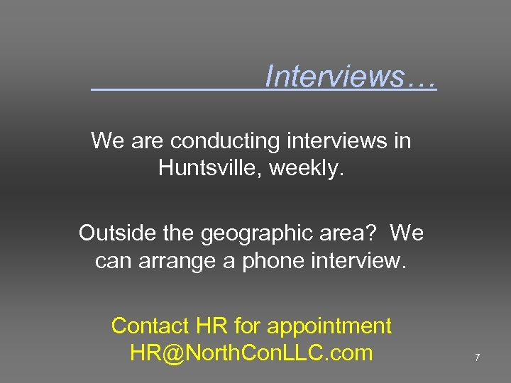 Interviews… We are conducting interviews in Huntsville, weekly. Outside the geographic area? We can