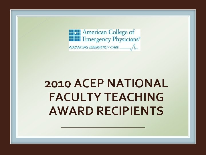 2010 ACEP NATIONAL FACULTY TEACHING AWARD RECIPIENTS
