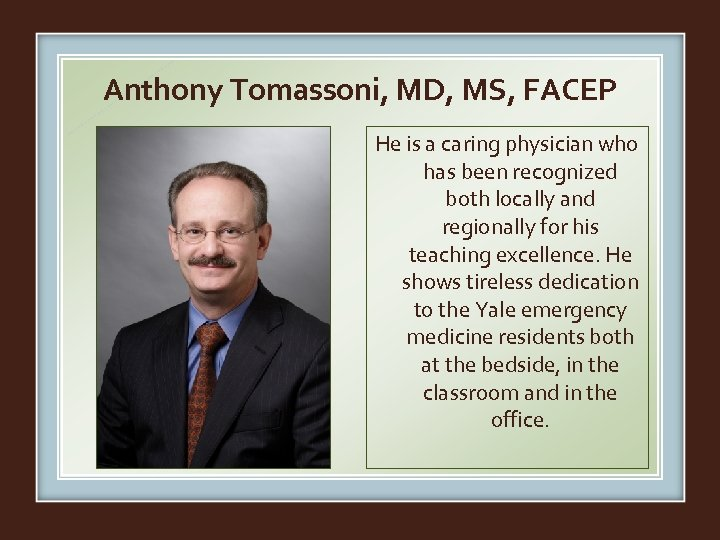 Anthony Tomassoni, MD, MS, FACEP He is a caring physician who has been recognized