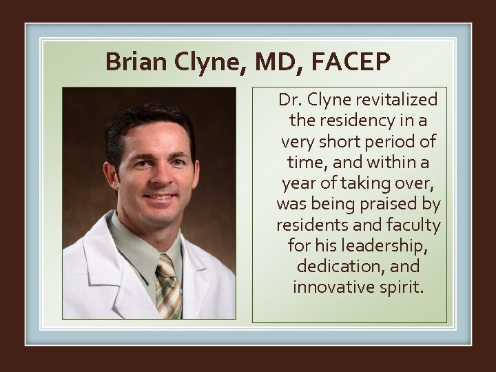 Brian Clyne, MD, FACEP Dr. Clyne revitalized the residency in a very short period