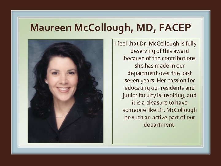 Maureen Mc. Collough, MD, FACEP I feel that Dr. Mc. Collough is fully deserving