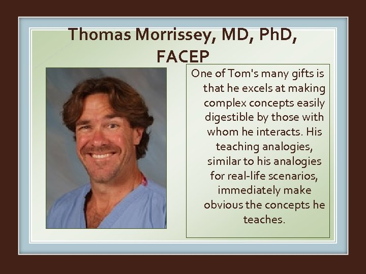 Thomas Morrissey, MD, Ph. D, FACEP One of Tom's many gifts is that he