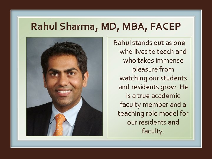 Rahul Sharma, MD, MBA, FACEP Rahul stands out as one who lives to teach