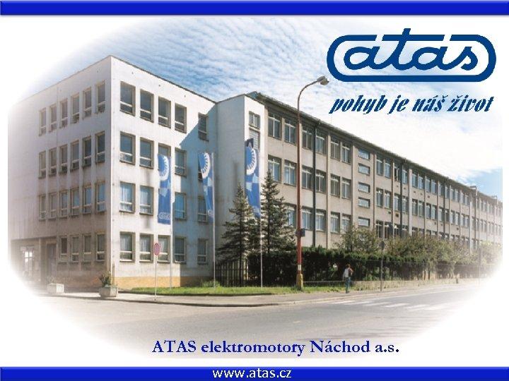 ATAS elektromotory Náchod a. s. www. atas. cz