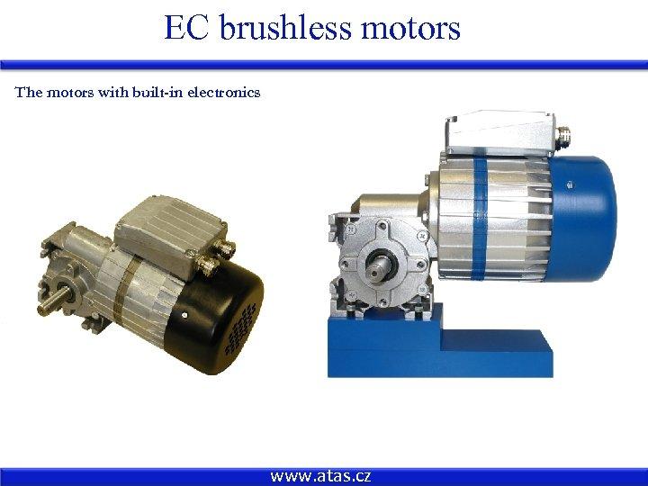 EC brushless motors The motors with built-in electronics www. atas. cz