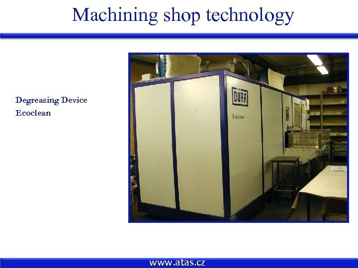 Machining shop technology Degreasing Device Ecoclean www. atas. cz