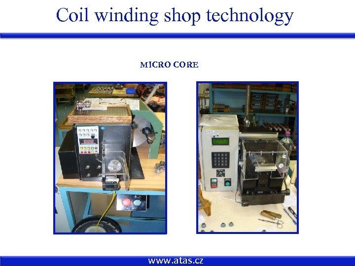 Coil winding shop technology MICRO CORE www. atas. cz