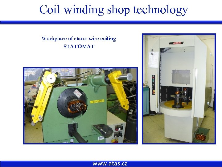 Coil winding shop technology Workplace of stator wire coiling STATOMAT www. atas. cz