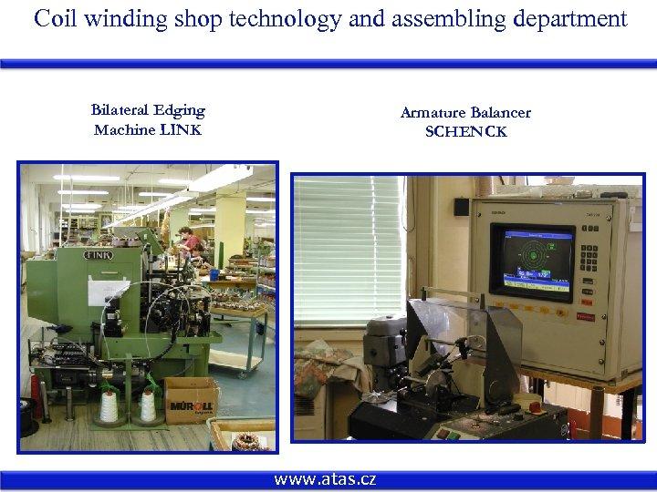 Coil winding shop technology and assembling department Bilateral Edging Machine LINK Armature Balancer SCHENCK