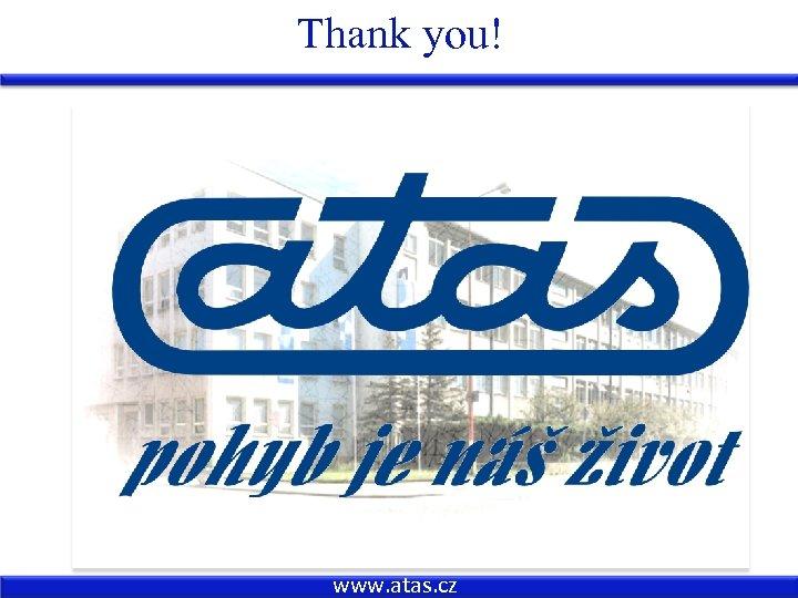 Thank you! www. atas. cz