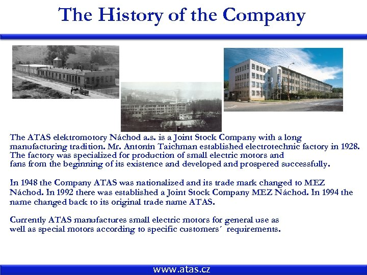 The History of the Company The ATAS elektromotory Náchod a. s. is a Joint
