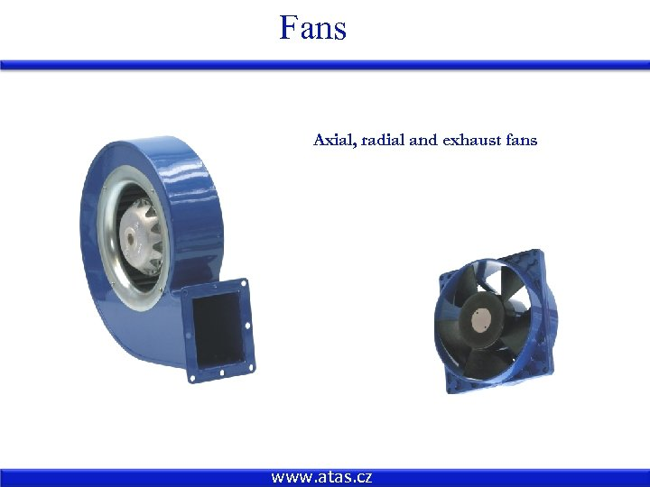 Fans Axial, radial and exhaust fans www. atas. cz