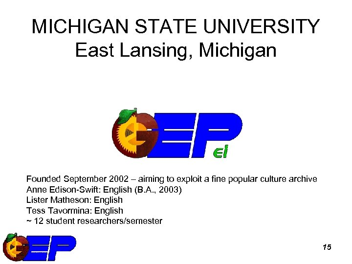 MICHIGAN STATE UNIVERSITY East Lansing, Michigan Founded September 2002 – aiming to exploit a