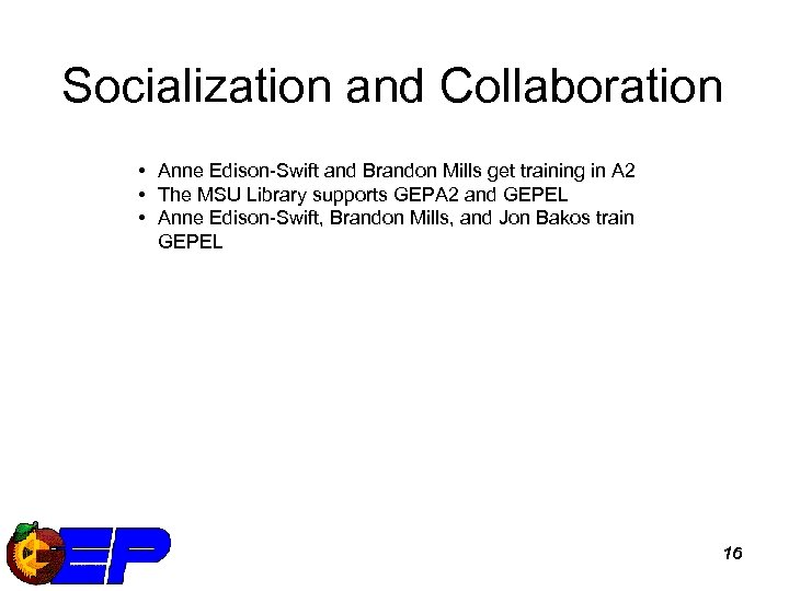 Socialization and Collaboration • Anne Edison-Swift and Brandon Mills get training in A 2