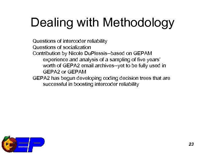 Dealing with Methodology Questions of intercoder reliability Questions of socialization Contribution by Nicole Du.