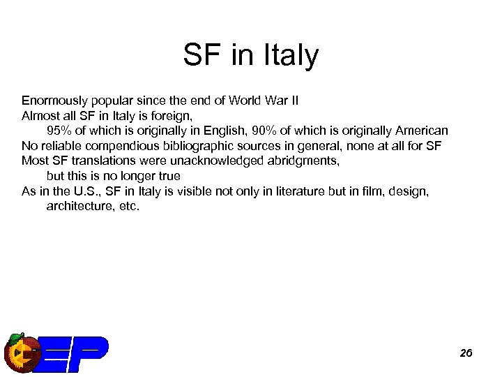 SF in Italy Enormously popular since the end of World War II Almost all
