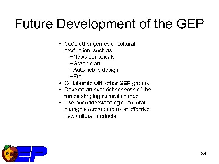 Future Development of the GEP • Code other genres of cultural production, such as