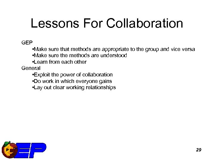 Lessons For Collaboration GEP • Make sure that methods are appropriate to the group