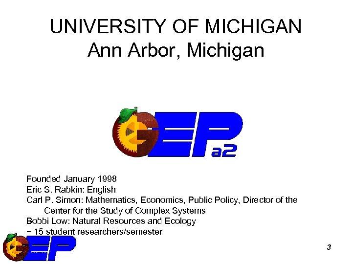 UNIVERSITY OF MICHIGAN Ann Arbor, Michigan Founded January 1998 Eric S. Rabkin: English Carl