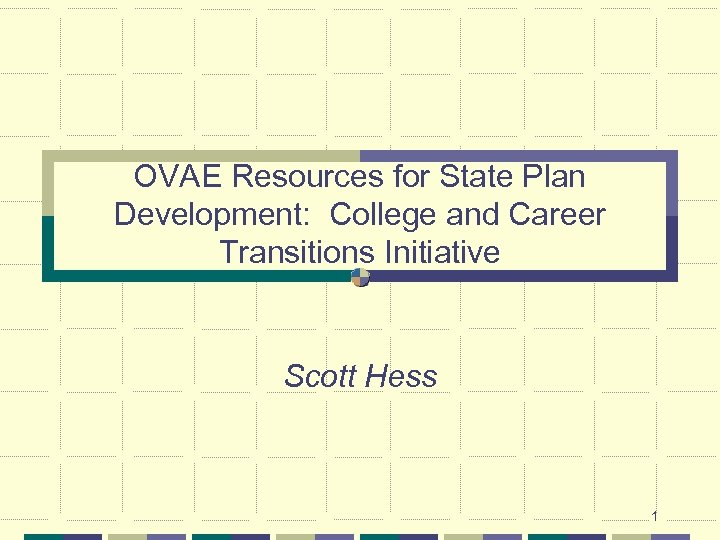 OVAE Resources for State Plan Development: College and Career Transitions Initiative Scott Hess 1
