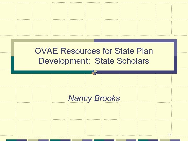 OVAE Resources for State Plan Development: State Scholars Nancy Brooks 11