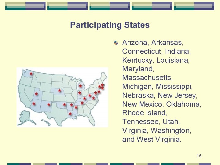 Participating States Arizona, Arkansas, Connecticut, Indiana, Kentucky, Louisiana, Maryland, Massachusetts, Michigan, Mississippi, Nebraska, New