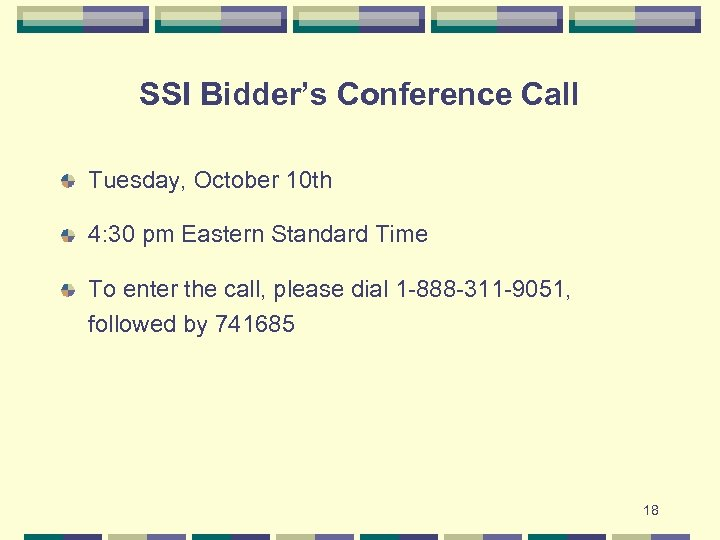 SSI Bidder's Conference Call Tuesday, October 10 th 4: 30 pm Eastern Standard Time