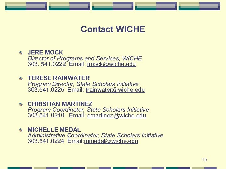 Contact WICHE JERE MOCK Director of Programs and Services, WICHE 303. 541. 0222 Email: