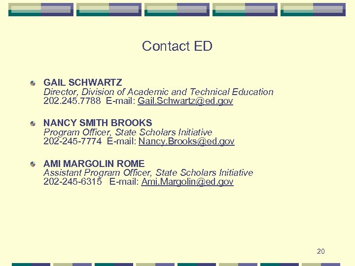 Contact ED GAIL SCHWARTZ Director, Division of Academic and Technical Education 202. 245. 7788